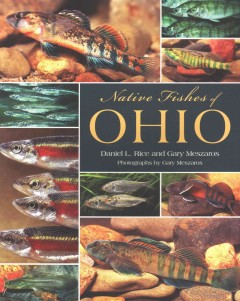 Native fishes of Ohio /  Daniel L. Rice, Gary Meszaros.