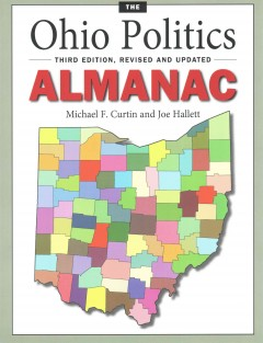 The Ohio politics almanac /  Michael F. Curtin and Joe Hallett with Julia Barry Bell and Steven H. Steinglass.