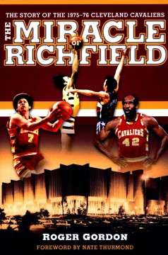 The miracle of Richfield : the story of the 1975-76 Cleveland Cavaliers / Roger Gordon ; foreword by Nate Thurmond.