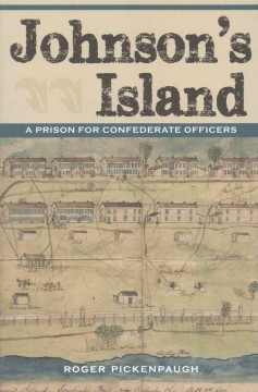 Johnson's Island : a prison for Confederate officers / Roger Pickenpaugh.