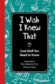 I wish I knew that : cool stuff you need to know / Steve Martin, Mike Goldsmith, Marianne Taylor ; [illustrator, Andrew Pinder].