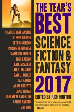 The year's best science fiction & fantasy 2017 /  edited by Rich Horton.