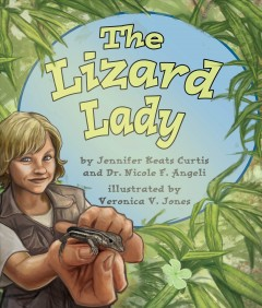The lizard lady /  by Jennifer Keats Curtis and Dr. Nicole F. Angeli ; illustrated by Veronica V. Jones. - by Jennifer Keats Curtis and Dr. Nicole F. Angeli ; illustrated by Veronica V. Jones.