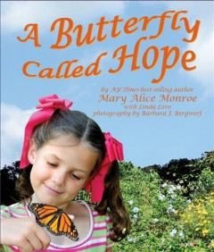 A butterfly called Hope /  by NY Times best-selling author Mary Alice Monroe, with Linda Love ; photography by Barbara J. Bergwerf.