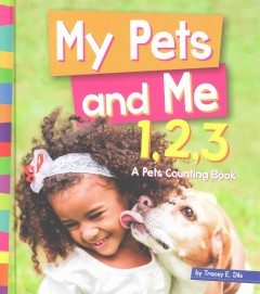 My pets and me 1, 2, 3 : a pets counting book / by Tracey E. Dils. - by Tracey E. Dils.