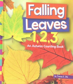 Falling leaves 1, 2, 3 : an autumn counting book  / by Tracey E. Dils. - by Tracey E. Dils.
