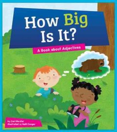 How big is it? : a book about adjectives / by Cari Meister ; illustrated by Holli Conger. - by Cari Meister ; illustrated by Holli Conger.