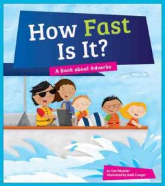 How fast is it? : a book about adverbs / by Cari Meister ; illustrated by Holli Conger. - by Cari Meister ; illustrated by Holli Conger.