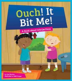 Ouch! it bit me! : a book about interjections / by Cari Meister ; illustrated by Holli Conger.