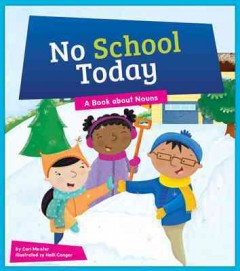 No school today : a book about nouns / by Cari Meister ; illustrated by Holli Conger. - by Cari Meister ; illustrated by Holli Conger.