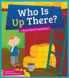 Who is up there? : a book about prepositions / by Cari Meister ; illustrated by Holli Conger.