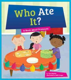 Who ate it? : a book about pronouns / by Cari Meister ; illustrated by Holli Conger.