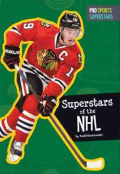 Superstars of the NHL /  by Todd Kortemeier.