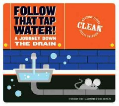 Follow that tap water! : a journey down the drain / by Bridget Heos ; illustrated by Alex Westgate. - by Bridget Heos ; illustrated by Alex Westgate.
