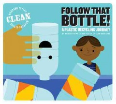 Follow that bottle! : a plastic recycling journey / by Bridget Heos ; illustrated by Alex Westgate. - by Bridget Heos ; illustrated by Alex Westgate.
