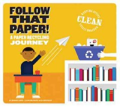 Follow that paper! : a paper recycling journey / by Bridget Heos ; illustrated by Alex Westgate. - by Bridget Heos ; illustrated by Alex Westgate.