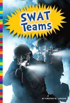 SWAT teams /  by Kirsten W. Larson. - by Kirsten W. Larson.