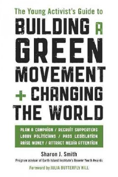 The young activist's guide to building a green movement + changing the world /  Sharon J. Smith.
