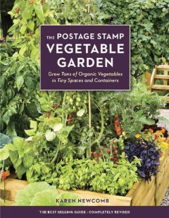 The postage stamp vegetable garden : grow tons of organic vegetables in tiny spaces and containers / Karen Newcomb.