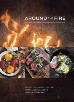 Around the fire : recipes for inspired grilling and seasonal feasting from Ox Restaurant / Greg Denton and Gabrielle Quinonez Denton ; with Stacy Adimando ; photography by Evan Sung. - Greg Denton and Gabrielle Quinonez Denton ; with Stacy Adimando ; photography by Evan Sung.
