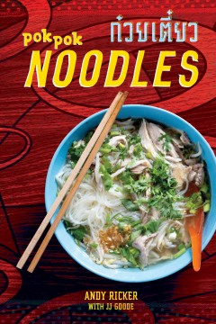 Pok Pok noodles : recipes from Thailand and beyond / Andy Ricker with JJ Goode. - Andy Ricker with JJ Goode.