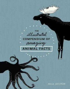 The illustrated compendium of amazing animal facts /  Maja Säfström.