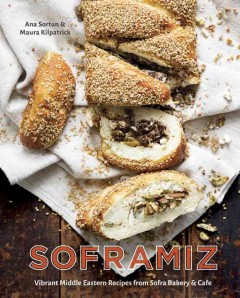Soframiz : vibrant Middle Eastern recipes from Sofra Bakery and Cafe / Ana Sortun and Maura Kilpatrick ; photography by Kristin Teig.