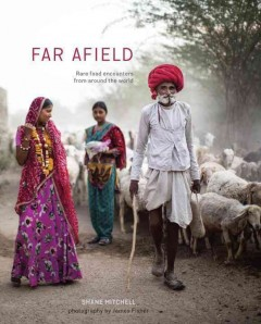 Far afield : rare food encounters from around the world / Shane Mitchell ; photographs by James Fisher.