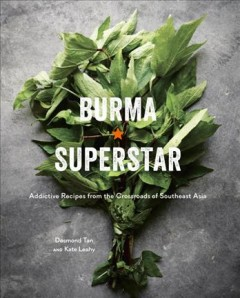 Burma Superstar : addictive recipes from the crossroads of Southeast Asia / Desmond Tan and Kate Leahy ; photography by John Lee. - Desmond Tan and Kate Leahy ; photography by John Lee.