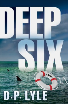 Deep six : a Jake Longly novel / D.P. Lyle.