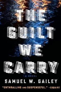 The guilt we carry : a novel / Samuel W. Gailey.