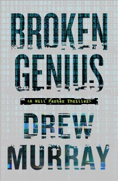 Broken genius : a Will Parker thriller / Drew Murray.