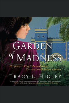 Garden of madness /  Tracy L. Higley.