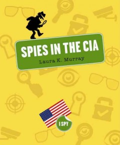 Spies in the CIA /  Laura K. Murray.