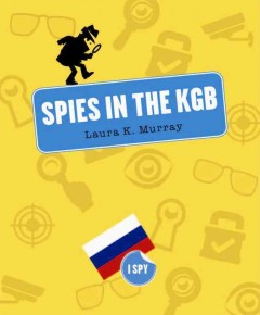 Spies in the KGB /  Laura K. Murray.