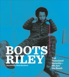Boots Riley : tell homeland security-we are the bomb : collected lyrics and writings / foreword by Adam Mansbach.