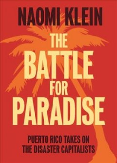 The battle for paradise : Puerto Rico takes on the disaster capitalists / Naomi Klein.
