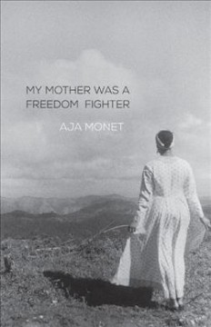 My mother was a freedom fighter /  Aja Monet.
