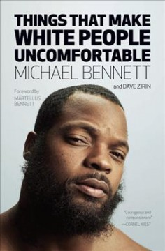 Things that make white people uncomfortable /  Michael Bennett and Dave Zirin ; foreword by Martellus Bennett.
