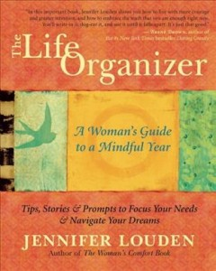 The life organizer : a woman's guide to a mindful year / Jennifer Louden.