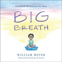 Big breath : a guided meditation for kids / William Meyer ; illustrated by Brittany R. Jacobs. - William Meyer ; illustrated by Brittany R. Jacobs.