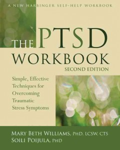 The PTSD workbook /  Mary Beth Williams, PhD, LCSW, CTS, and Soili Poijula, PhD. - Mary Beth Williams, PhD, LCSW, CTS, and Soili Poijula, PhD.