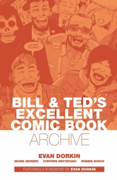 Bill & Ted's excellent comic book archive /  Evan Dorkin, Marie Severin, Stephen DeStefano, Robbie Busch ; screenplay adaptations, script and pencils, Evan Dorkin. - Evan Dorkin, Marie Severin, Stephen DeStefano, Robbie Busch ; screenplay adaptations, script and pencils, Evan Dorkin.