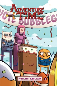 Adventure time Volume 8 : President Bubblegum / created by Pendleton Ward ; written by Josh Trujillo ; illustrated by Phil Murphy ; colors by Joie Brown  with Fred Stresing & Meg Casey ; letters by Warren Montgomery. - created by Pendleton Ward ; written by Josh Trujillo ; illustrated by Phil Murphy ; colors by Joie Brown  with Fred Stresing & Meg Casey ; letters by Warren Montgomery.