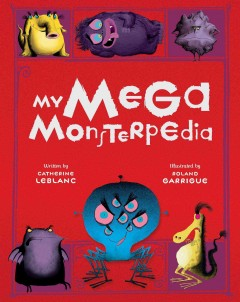 My mega monsterpedia /  Catherine Leblanc ; Roland Garrigue. - Catherine Leblanc ; Roland Garrigue.