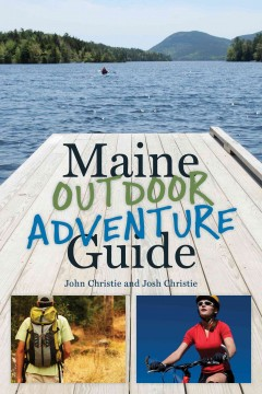 Maine outdoor adventure guide /  John Christie and Josh Christie.