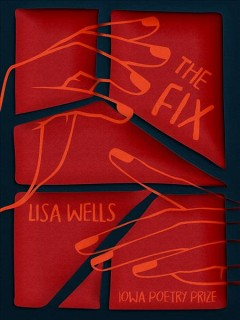 The fix : poems / by Lisa Wells. - by Lisa Wells.
