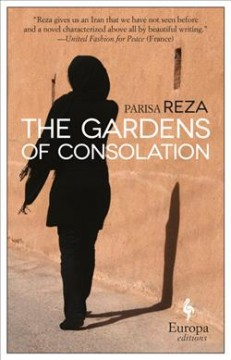 The gardens of consolation /  Parisa Reza ; translated from the French by Adriana Hunter.