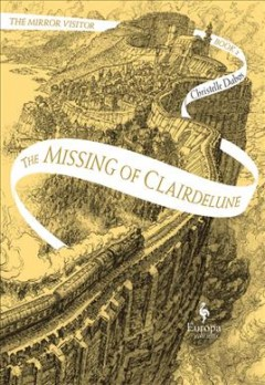 The missing of Clairdelune /  Christelle Dabos ; translated from the French by Hildegarde Serle.