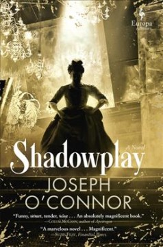 Shadowplay /  Joseph O'Connor. - Joseph O'Connor.